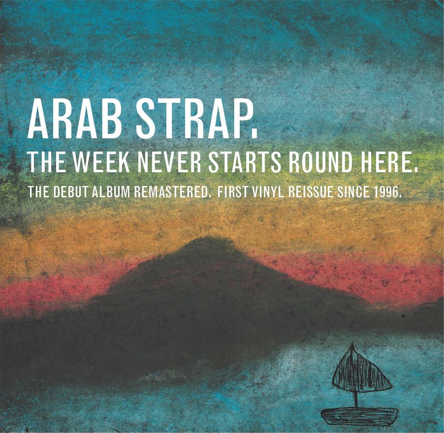 Arab Strap - Week Never Starts Round Here